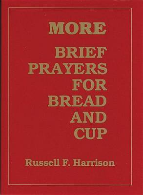 More Brief Prayers for Bread and Cup