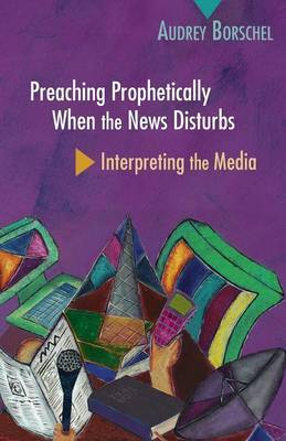 Preaching Prophetically When the News Disturbs: Interpreting the Media