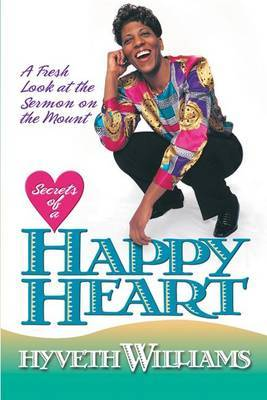 Secrets of a Happy Heart: A Fresh Look at the Sermon on the Mount