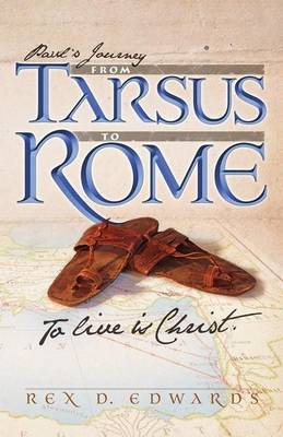 Paul's Journey from Tarsus to Rome: To Live Is Christ