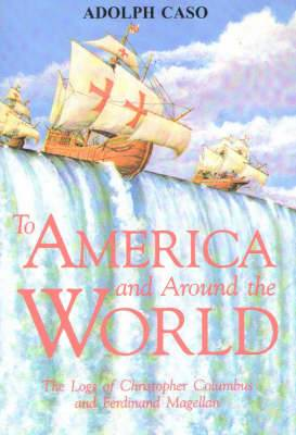 To America and Around the World: The Logs of Christopher Columbus and of Ferdinand Magellan