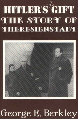 The Hitler's Gift: The Story of Theresienstadt