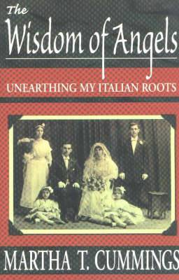 Wisdom of Angels: Unearthing My Italian Roots