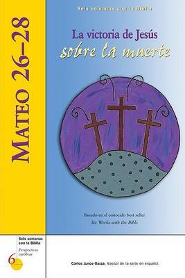Mateo 26-28 / Matthew 26-28: La Victoria de Jesus Sobre La Muerte / Jesus' Life-Giving Death