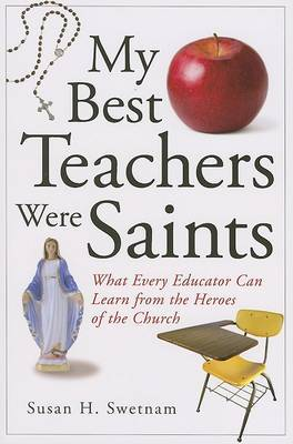 My Best Teachers Were Saints: What Every Educator Can Learn from the Saints