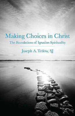 Making Choices in Christ: The Foundations of Ignatian Spirituality
