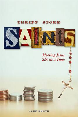 Thrift Store Saints: Meeting Jesus 25A  at a Time