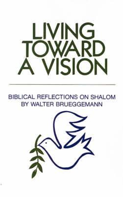 Living Toward a Vision: Biblical Reflections on Shalom