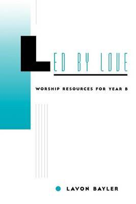 Led by Love - Worship Resources for Year B