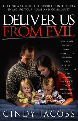 Deliver Us from Evil: Putting a Stop to Occult Influences Invading Your Home and Community