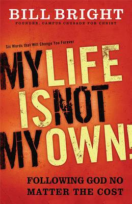 My Life Is Not My Own!: Following God No Matter the Cost