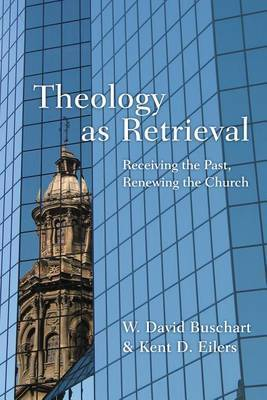 Theology as Retrieval: Receiving the Past, Renewing the Church