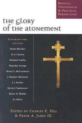 The Glory of the Atonement: Biblical, Historical & Practical Perspectives : Essays in Honor of Roger Nicole