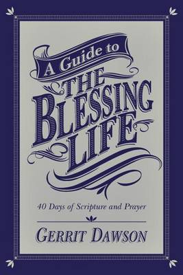 A Guide to the Blessing Life: 40 Days of Scripture and Prayer
