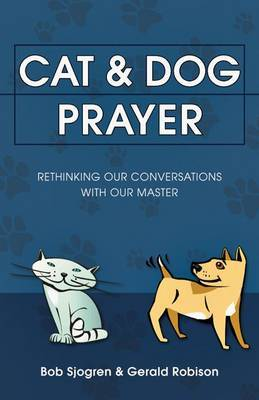 Cat & Dog Prayer  : Rethinking Our Conversations with Our Master