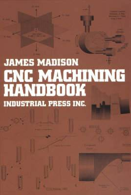 Computer Numerically Controlled Machining Handbook: Basic Theory, Production Data, and Machining Procedures