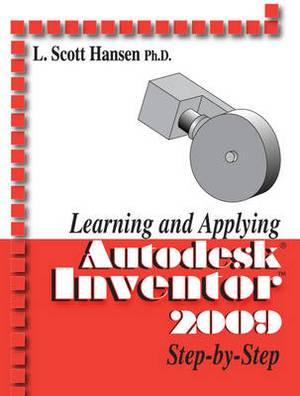 Learning and Applying Autodesk Inventor 2009 Step by Step