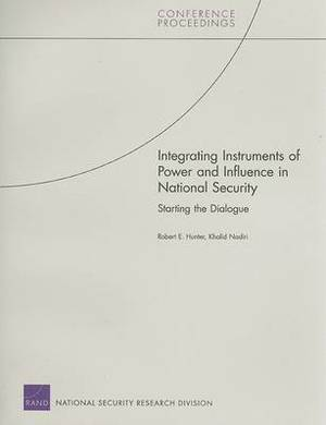Integrating Instruments of Power and Influence in National Security: Starting the Dialogue