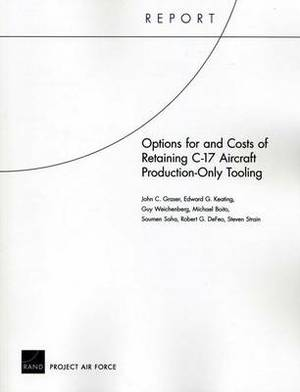 Options for and Costs of Retaining C-17 Aircraft Production-Only Tooling