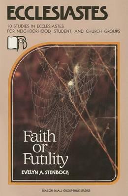 Ecclesiastes: Faith or Futility?