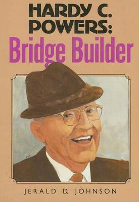 Hardy C. Powers: Bridge Builder
