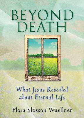 Beyond Death: What Jesus Revealed about Eternal Life