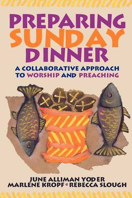 Preparing Sunday Dinner: A Collaborative Approach to Worship and Preaching