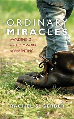 Ordinary Miracles: Awakening to the Holy Word of Parenting