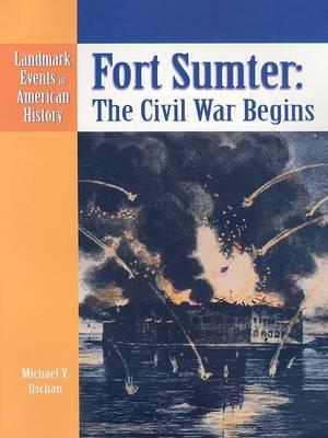 Fort Sumter: The Civil War Begins