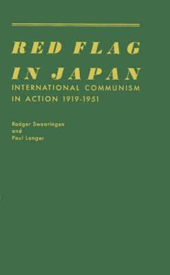 Red Flag in Japan: International Communism in Action, 1919-51