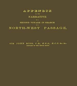 Narrative of a Second Voyage in Search of a North-west Passage: And of a Residence in the Arctic Regions During the Years 1829, 1830, 1831, 1833: Volume 2