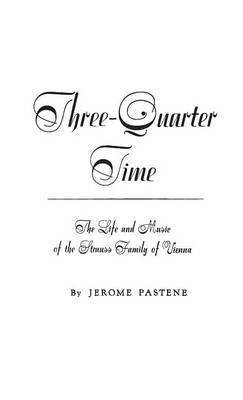 Three-quarter Time: Life and Music of the Strauss Family of Vienna