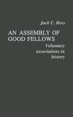 An Assembly of Good Fellows: Voluntary Associations in History