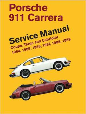 Porsche 911 Carrera Service Manual: Coupe, Targa and Cabriolet 1984, 1985, 1986, 1987, 1988, 1989