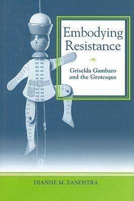 Embodying Resistance: Griselda Gambaro and the Grotesque