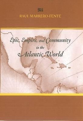 Epic, Empire, and Community in the Atlantic World: Silvestre De Balboa's Espejo De Paciencia