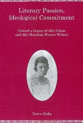 Literary Passion, Ideological Commitment: Toward a Legacy of Afro-Cuban and Afro-Brazilian Women Writers