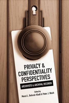 Privacy and Confidentiality Perspectives Archivists and Archival Records