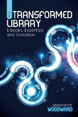 The Transformed Library: E-Books, Expertise and Evolution