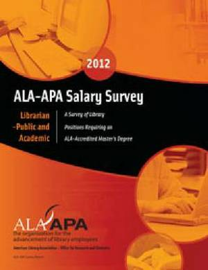 ALA-APA Salary Survey 2012: Librarian - Public and Academic