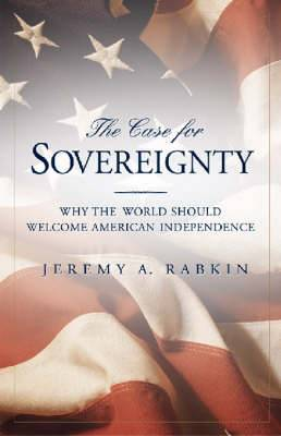 The Case for Sovereignty: Why the World Should Welcome American Independence