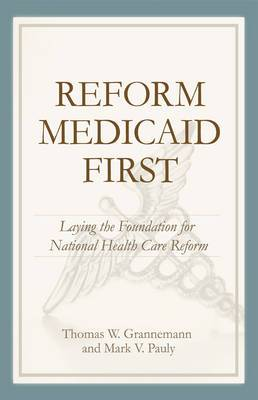 Reform Medicaid First: Laying the Foundation for National Health Care Reform