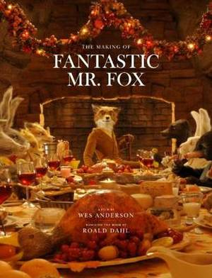Making of  Fantastic Mr Fox : A Film by Wes Anderson Based on the Book by Roald Dahl