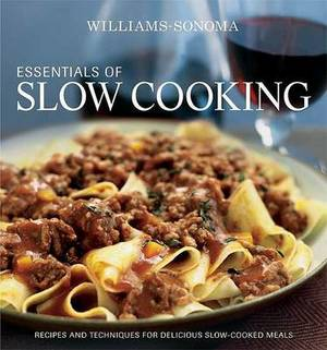 Essentials of Slow Cooking: Delicious New Recipes for Slow Cookers and Braisers
