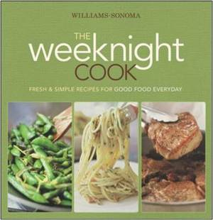 The Weeknight Cook: Fresh & Simple Recipes for Good Food Everyday