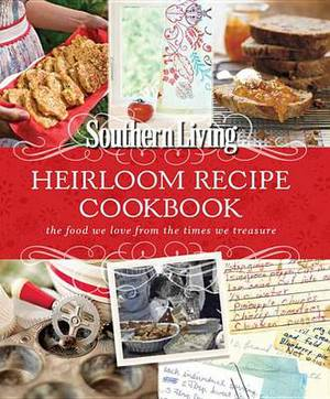 Heirloom Recipe Cookbook: The food we love from the times we treasure