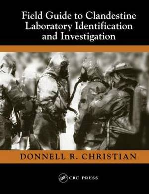Field Guide to Clandestine Laboratory Identification and Investigation