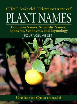 CRC World Dictionary of Plant Names: Common Names, Scientific Names, Eponyms, Synonyms, and Etymology: v. 4