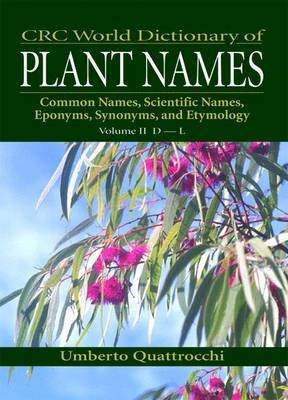 Crc World Dictionary of Plant Names: Common Names, Scientific Names, Eponyms, Synonyms, and Etymology: Pt. 2: D-L