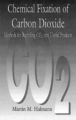 Chemical Fixation of Carbon Dioxidemethods for Recycling Co2 into Useful Products: Methods of Recycling Co2 into Useful Products